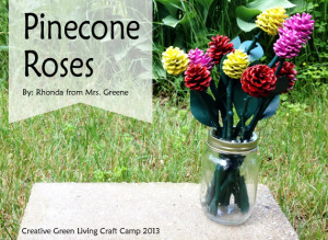 outdoor kids craft. how to make pinecone roses. creative green living craft camp 2013. project by rhonda from Mrs Greene